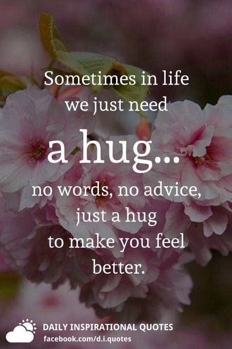 Sometimes In Life We Just Need A Hug No Words No Advice Just A